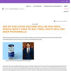 50% of our Covid vaccines will be for India, people won't have to buy them, govts will pay: Adar Poonawalla