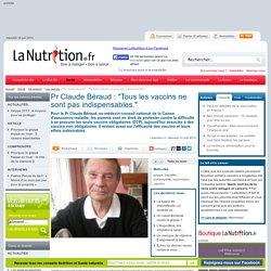"""Interviews - Pr Claude Béraud : """"Tous les vaccins ne sont pas indispensables."""