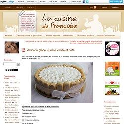 Vacherin glacé - Glace vanille et café : La cuisine de Françoise