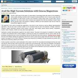 Avail the High Vacuum Solutions with Gencoa Magnetrons by Mary Nelson