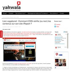 Lien vagabond : Comment CNN vérifie (ou non) les contenus sur son site iReport ?