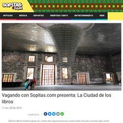 Vagando con Sopitas.com presenta: La Ciudad de los libros