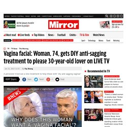 Vagina facial: Woman, 74, gets DIY anti-sagging treatment to please 30-year-old lover on LIVE TV