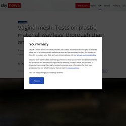 Vaginal mesh: Tests on plastic material 'way less' thorough than on washing machine