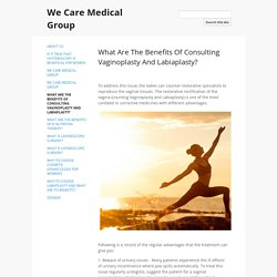 What Are The Benefits Of Consulting Vaginoplasty And Labiaplasty? - We Care Medical Group