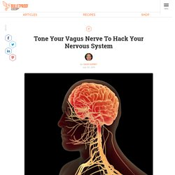 Tone Your Vagus Nerve to Hack Your Whole Nervous System