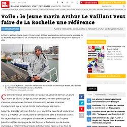 Voile : le jeune marin Arthur Le Vaillant veut faire de La Rochelle une référence