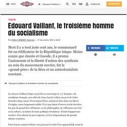 Edouard Vaillant, le troisième homme du socialisme
