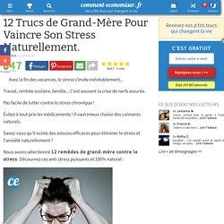 12 Trucs de Grand-Mère Pour Vaincre Son Stress Naturellement.