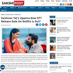 Vaishnav Tej's Uppena Movie New OTT Release Date On Netflix Is Out?