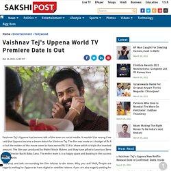 Vaishnav Tej's Uppena Movie World TV Premier Date Is Out