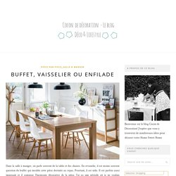 Buffet, vaisselier ou enfilade – Cocon de décoration: le blog