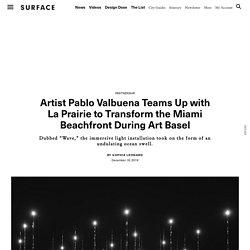 Artist Pablo Valbuena Teams Up with La Prairie to Transform the Miami Beachfront During Art Basel – SURFACE