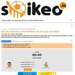 Soi kèo Valencia vs Real Madrid vào 3h ngày 9/11/2020 - Soikeo IO