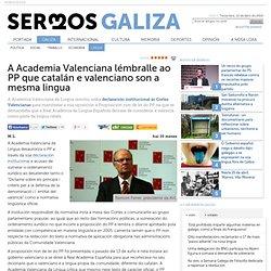 A Academia Valenciana lémbralle ao PP que catalán e valenciano son a mesma lingua - Lingua