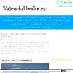 10 lugares que tienes que visitar en la Comunidad Valenciana - valenciabonita