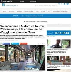 Valenciennes : Alstom va fournir 23 tramways à la communauté d'agglomération de Caen