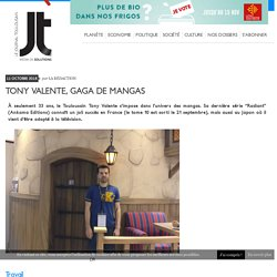 Tony Valente, gaga de mangas - Le Journal Toulousain, journal de solutions