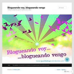 Blogueando voy, blogueando vengo