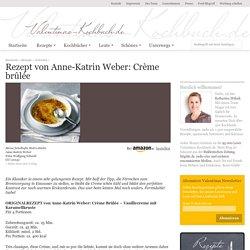 Rezept von Anne-Katrin Weber: Crème brûlée - Valentinas-Kochbuch.de – kochen, essen, glücklich sein
