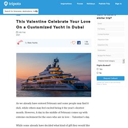This Valentine Celebrate Your Love On a Customized Yacht In Dubai
