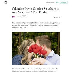 Valentine Day is Coming So Where is your Valentine?-PixieFinder