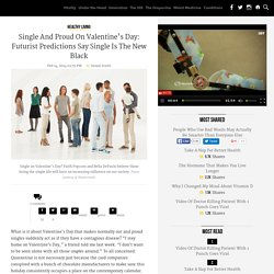 Single And Proud On Valentine's Day: Futurist Predictions Say Single Is The New Black
