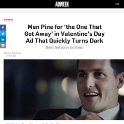 Men Pine for 'the One That Got Away' in Valentine's Day Ad That Quickly Turns Dark – Adweek