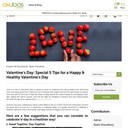 Valentine's Day: Special 5 Tips for a Happy & Healthy Valentine's Day