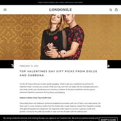 TOP VALENTINES DAY GIFT PICKS FROM DOLCE AND GABBANA – Londonile