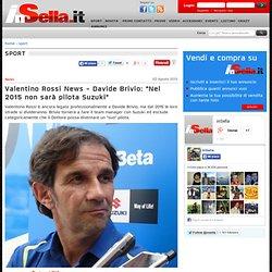 """Valentino Rossi News - Davide Brivio: """"Nel 2015 non sarà pilota Suzuki"""""""