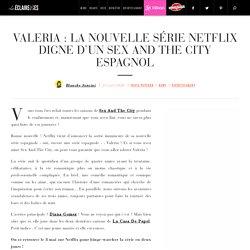 Valeria : La nouvelle série Netflix digne d'un Sex And The City espagnol