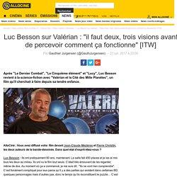"""Luc Besson sur Valérian : """"il faut deux, trois visions avant de percevoir comment ça fonctionne"""" [ITW] - Actus Ciné"""
