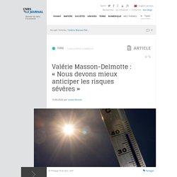 Valérie Masson-Delmotte : « Nous devons mieux anticiper les risques sévères »