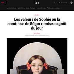 Les valeurs de Sophie ou la comtesse de Ségur remise au goût du jour