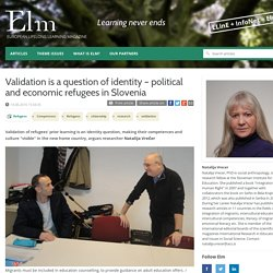 Validation is a question of identity – political and economic refugees in Slovenia - Elm - European lifelong learning magazine