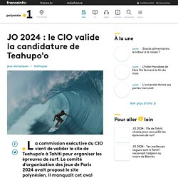 JO 2024 : le CIO valide la candidature de Teahupo'o
