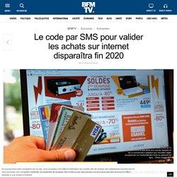 Le code par SMS pour valider les achats sur internet disparaîtra fin 2020