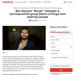 "Justin Trudeau: Ban Daryush ""Roosh"" Valizadeh & neo-masculinist group Return of Kings from entering Canada"