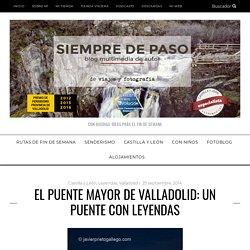 El puente Mayor de Valladolid: un puente con leyendas