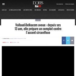 Vallaud-Belkacem avoue: depuis ses 13ans, elle prépare un complot contre l'accent circonflexe