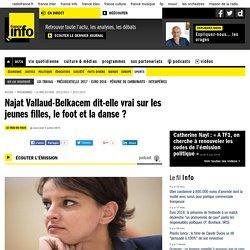 Najat Vallaud-Belkacem dit-elle vrai sur les jeunes filles, le foot et la danse ?