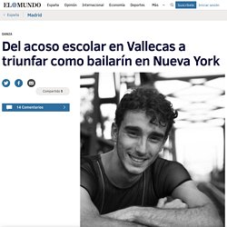 Del acoso escolar en Vallecas a triunfar como bailarín en Nueva York
