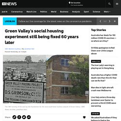 Green Valley's social housing experiment still being fixed 60 years later