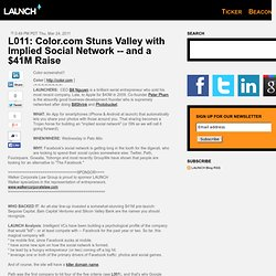 L011: Color.com Stuns Valley with Implied Social Network -- and a $41M Raise - Launch -