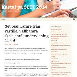 Get real! Lärare från Partille, Vallhamra skola,språkundervisning åk 4-6