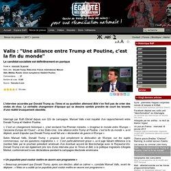 """Valls : """"Une alliance entre Trump et Poutine, c'est la fin du monde"""""""