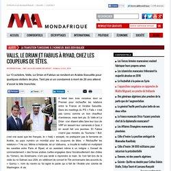 Valls, Le Drian et Fabius à Riyad, chez les coupeurs de têtes.