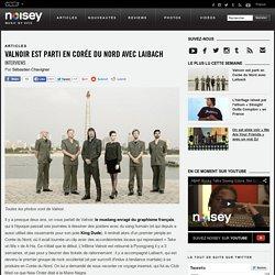 Valnoir est parti en Corée du Nord avec Laibach