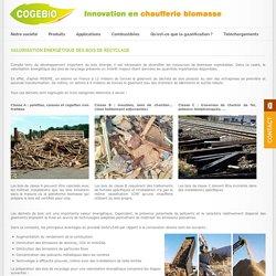 Valorisation énergétique des bois de recyclage - Cogebio